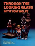Through the Looking Glass with Tom Wolfe, Tom Wolfe, 0887403808