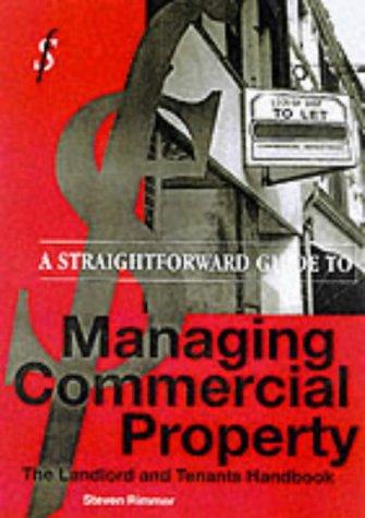 Straightforward Guide to Managing Commercial Property: Landlord and Tenant Handbook (Straightforward Guides)
