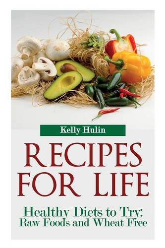 Download Recipes for Life: Healthy Diets to Try: Raw Foods and Wheat Free PDF