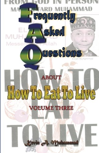 Frequently Asked Questions about How To Eat To Live: Frequently Asked Questions