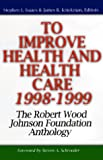 To Improve Health and Health Care 1998-1999 : The Robert Wood Johnson Foundation Anthology, Isaacs, Stephen L., 0787943916