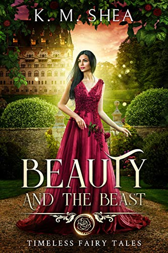 Beauty and the Beast (Timeless Fairy Tales Book 1) by [Shea, K. M.]