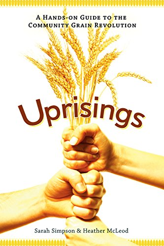 (Uprisings: A Hands-On Guide to the Community Grain Revolution)