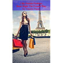 Chic Secrets: Fashion Done Right, The French Way