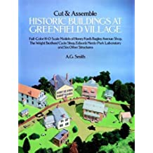 Cut and Assemble Historic Buildings at Greenfield Village: Full-Color, H-O Scale Models of Henry Ford's Bagley Avenue Shop, the Wright Brother's Cycle Shop, Edison's Menlo Park Laboratory and Six Other Structures