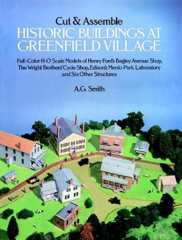 Greenfield Village (Cut and Assemble Historic Buildings at Greenfield Village: Full-Color, H-O Scale Models of Henry Ford's Bagley Avenue Shop, the Wright Brother's Cycle ... Park Laboratory and Six Other Structures)