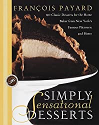Simply Sensational Desserts: 140 Classics for the Home Baker from New York's Famous Patisserie and Bistro (Latin Edition)