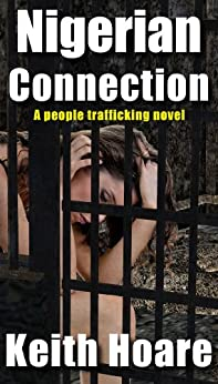 Nigerian Connection: A People Trafficker Novel (Connection Series Book 1) by [Hoare, Keith]