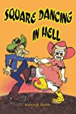 Square Dancing in Hell, Martin Riehle, 0595327133