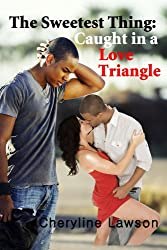 The Sweetest Thing: Caught in a Love Triangle: Romance and Suspense (Love and Passion Book 1) (English Edition)