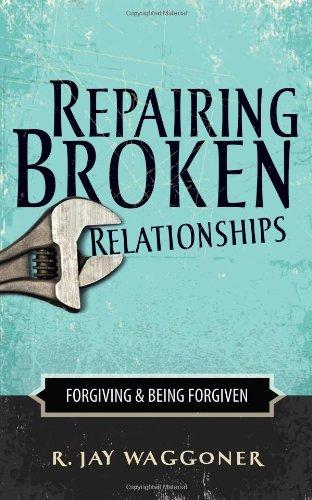 Repairing Broken Relationships: Forgiving & Being Forgiven