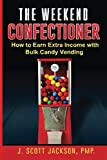 img - for The Weekend Confectioner: How to Earn Extra Income with Bulk Candy Vending book / textbook / text book