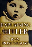 Explaining Hitler, Ron Rosenbaum, 0679431519