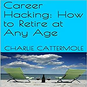 Career Hacking: How to Retire at Any Age Audiobook