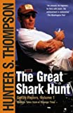 The Great Shark Hunt: Strange Tales from a Strange Time (Gonzo Papers, Volume 1)