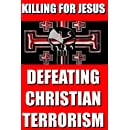 Killing For Jesus: Defeating Christian Terrorism