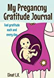My Pregancny Gratitude Journal, Einat L.K., 1631875558