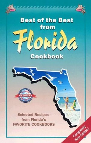 Best of the Best from Florida Cookbook: Selected Recipes from Florida's Favorite Cookbooks (Best of the Best State Cookbook Series) (Best Of The Best Cookbook Series)