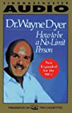How to Be a No-Limit Person, Dr. Wayne W. Dyer, 0671505939
