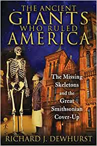 The Ancient Giants Who Ruled America: The Missing Skeletons and the Great  Smithsonian Cover-Up: Dewhurst, Richard J.: 9781591431718: Amazon.com: Books