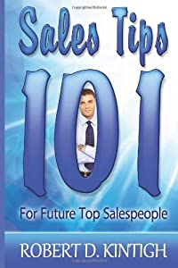 Sales Tips 101 for Future Top Salespeople (Small Business Marketing 101 Series) by CreateSpace Independent Publishing Platform