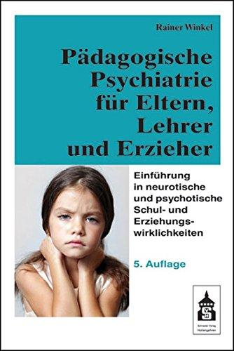 Pädagogische Psychiatrie Für Eltern Lehrer Und Erzieher  Einführung In Neurotische Und Psychotische Schul  Und Erziehungswirklichkeiten
