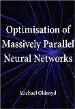 Optimisation of Massively Parallel Neural Networks, Michael Oldroyd, 1596820101