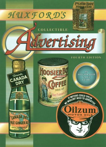 Huxfords Collectible Advertising: An Illustrated Value Guide, 4th Edition