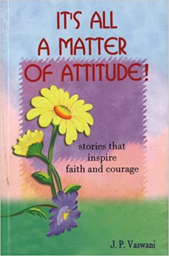 its all a matter of attitude stories that inspire faith and courage