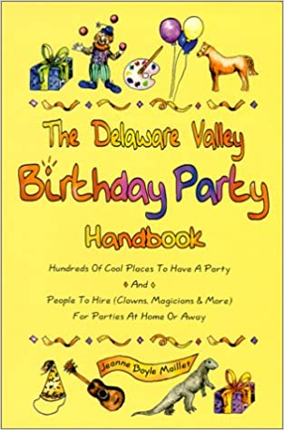 The Delaware Valley Birthday Party Handbook Hundreds Of Cool Places To Have A Party And People To Hire Clowns Magicians More For Parties At Home Or