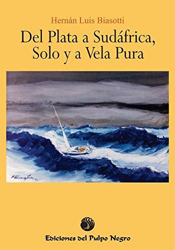 Del Plata a Sudáfrica, solo y a vela pura (Spanish Edition) by [Biasotti