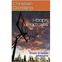 Hoops Portraits: Ritratti di basket americano (Italian Edition)