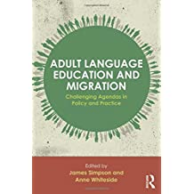 Adult Language Education and Migration: Challenging agendas in policy and practice