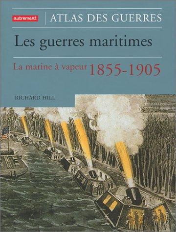 Les Guerres maritimes : La Marine à vapeur 1855-1905 Relié – 22 mars 2003 Richard Hill Editions Autrement 2746701626 749782746701625