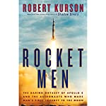Rocket Men: The Daring Odyssey of Apollo 8 and the Astronauts Who Made Man's First Journey to the Moon | Robert Kurson