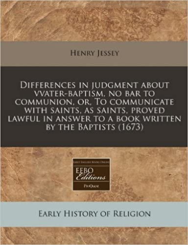 Book Differences in judgment about vvater-baptism, no bar to communion, or, To communicate with saints, as saints, proved lawful in answer to a book written by the Baptists (1673)