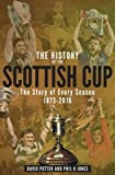 img - for The History of the Scottish Cup: The Story of Every Season 1873-2016 book / textbook / text book