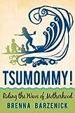 Tsumommy!, Brenna Barzenick, 0595491340