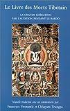 Le Livre des Morts Tibétain : La grande libération par l'audition pendant le bardo