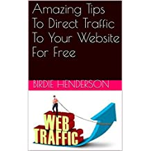 Amazing Tips To Direct Traffic To Your Website For Free