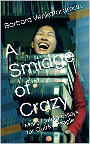 A Smidge of Crazy: More Quirky Essays for Quirky People