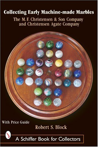 Collecting Early Machine-Made Marbles: The M. F. Christensen & Son Company and Christensen Agate Company