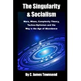 The Singularity and Socialism: Marx, Mises, Complexity Theory, Techno-Optimism and the Way to the Age of Abundance