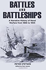 Battles and Battleships: A narrative history of naval warfare from 1866 to 1905 Paperback