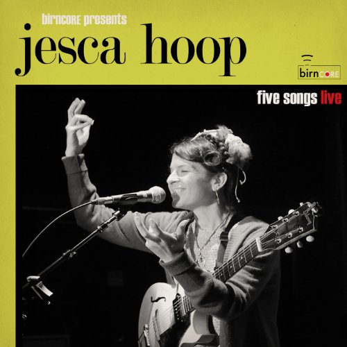 Birncore Presents: Jesca Hoop - Five Songs Live (Jessica Hoop)