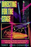 Directing for the Stage: A Workshop Guide of 42 Creative Training Exercises and Projects, Terry John Converse, 1566080142