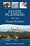 Estate Planning for the Florida Resident: Easy to read guide to help plan your Florida estate, protect your assets, minimize tax exposure, and navigate will contests & guardianship procedures