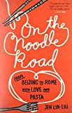 On the Noodle Road: From Beijing to Rome, with Love and Pasta by Lin-Liu, Jen (2014) Paperback