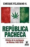 República pacheca, Crónica de la mariguana en México: 1492-2015