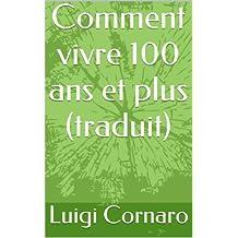 Comment vivre 100 ans et plus (traduit) (French Edition)